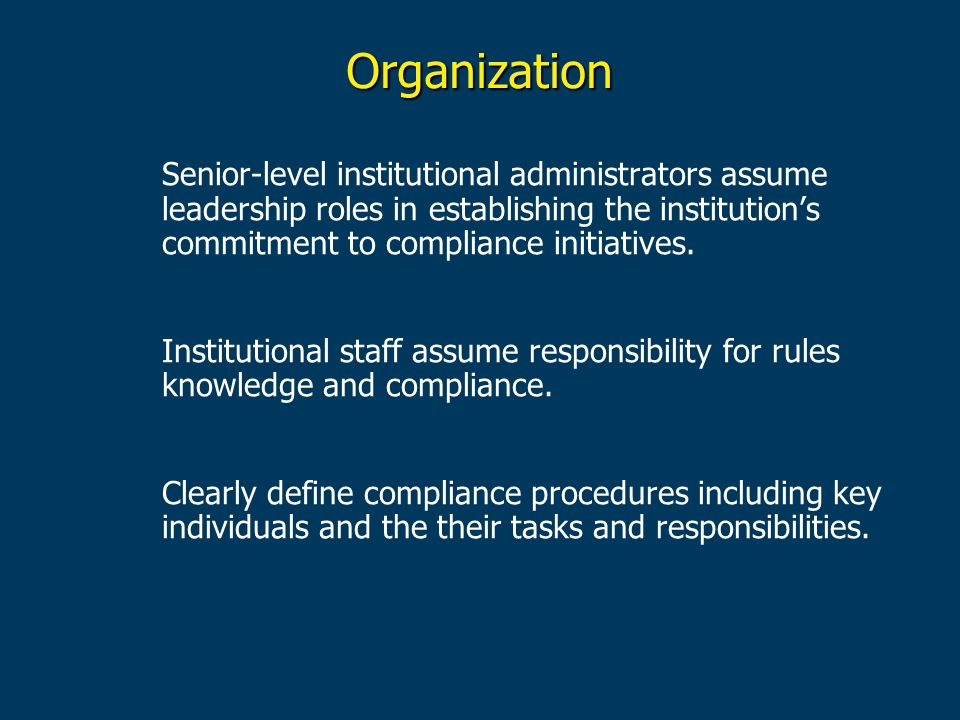 Organization Senior-level institutional administrators assume leadership roles in establishing the institution's commitment to compliance initiatives.