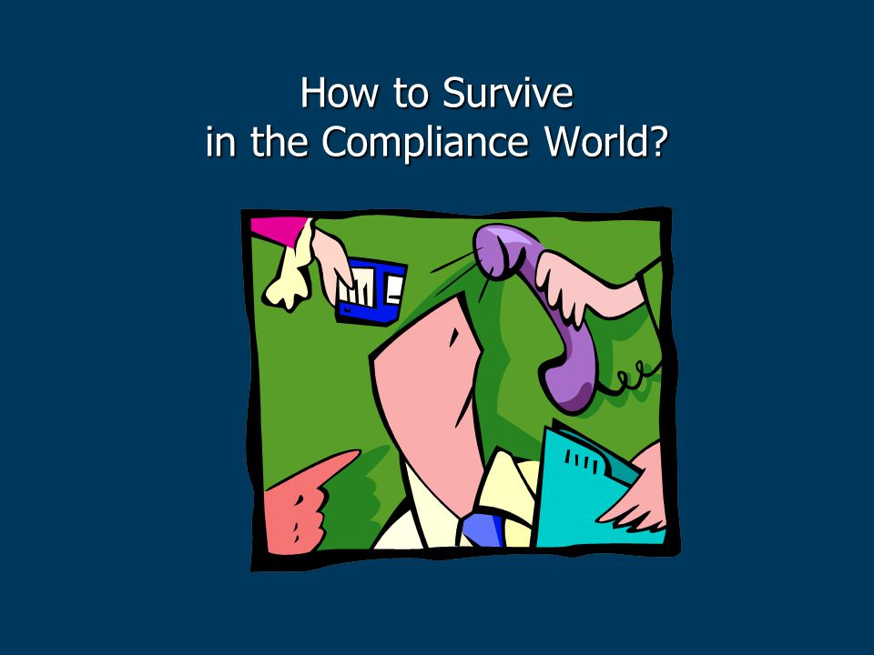 How to Survive in the Compliance World?