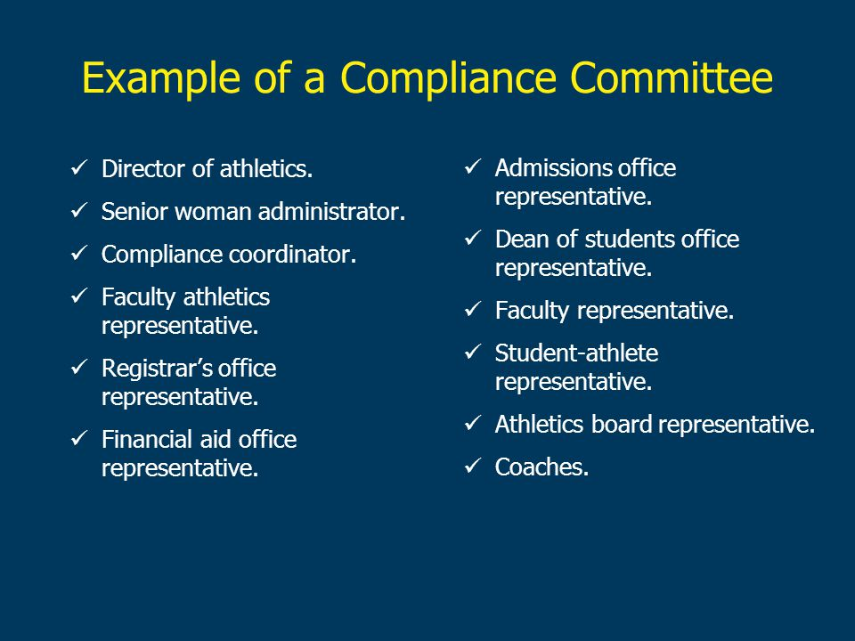 Example of a Compliance Committee Director of athletics. Senior woman administrator. Compliance coordinator. Faculty athletics representative. Registr