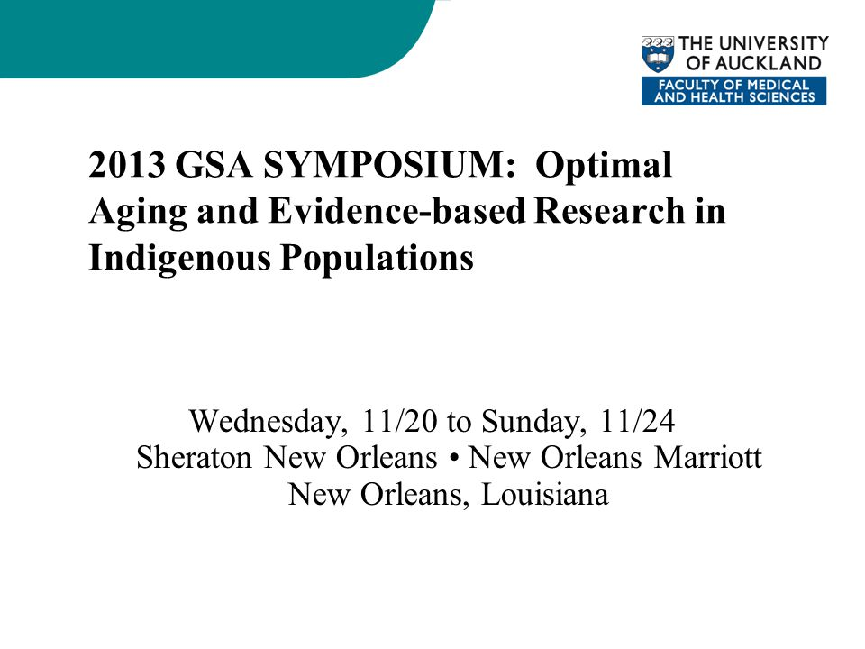 2013 GSA SYMPOSIUM: Optimal Aging and Evidence-based Research in Indigenous Populations Wednesday, 11/20 to Sunday, 11/24 Sheraton New Orleans New Orl