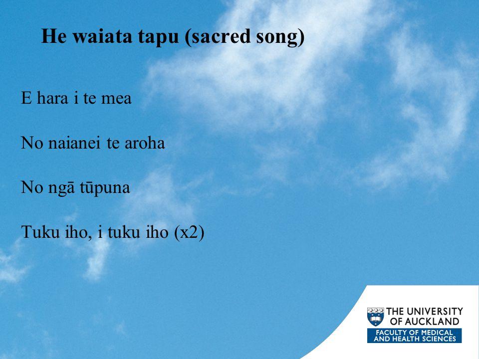 He waiata tapu (sacred song) E hara i te mea No naianei te aroha No ngā tūpuna Tuku iho, i tuku iho (x2)