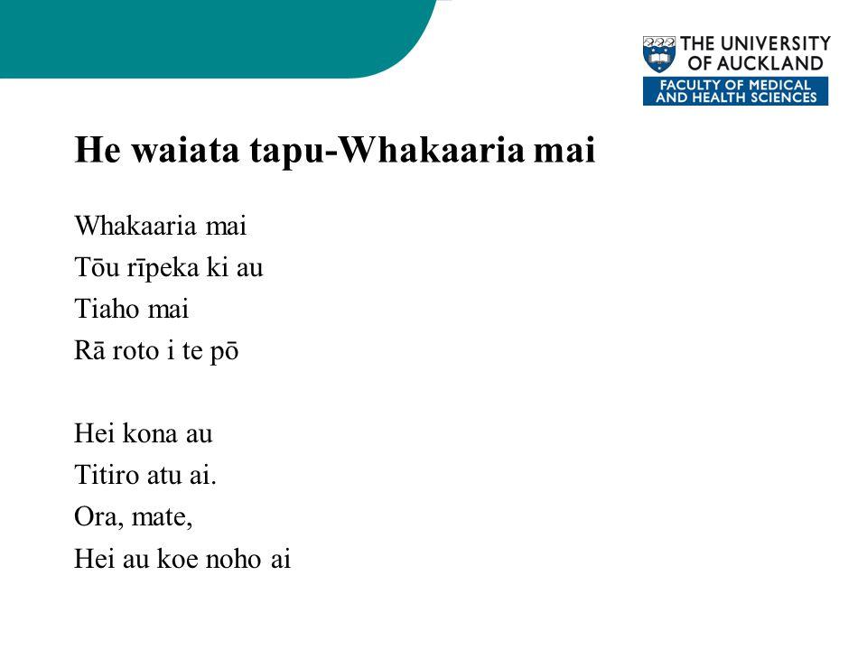 He waiata tapu-Whakaaria mai Whakaaria mai Tōu rīpeka ki au Tiaho mai Rā roto i te pō Hei kona au Titiro atu ai.