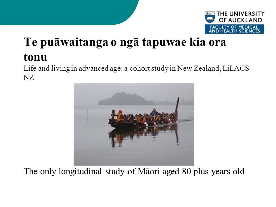 Te puāwaitanga o ngā tapuwae kia ora tonu Life and living in advanced age: a cohort study in New Zealand, LiLACS NZ The only longitudinal study of Māori aged 80 plus years old