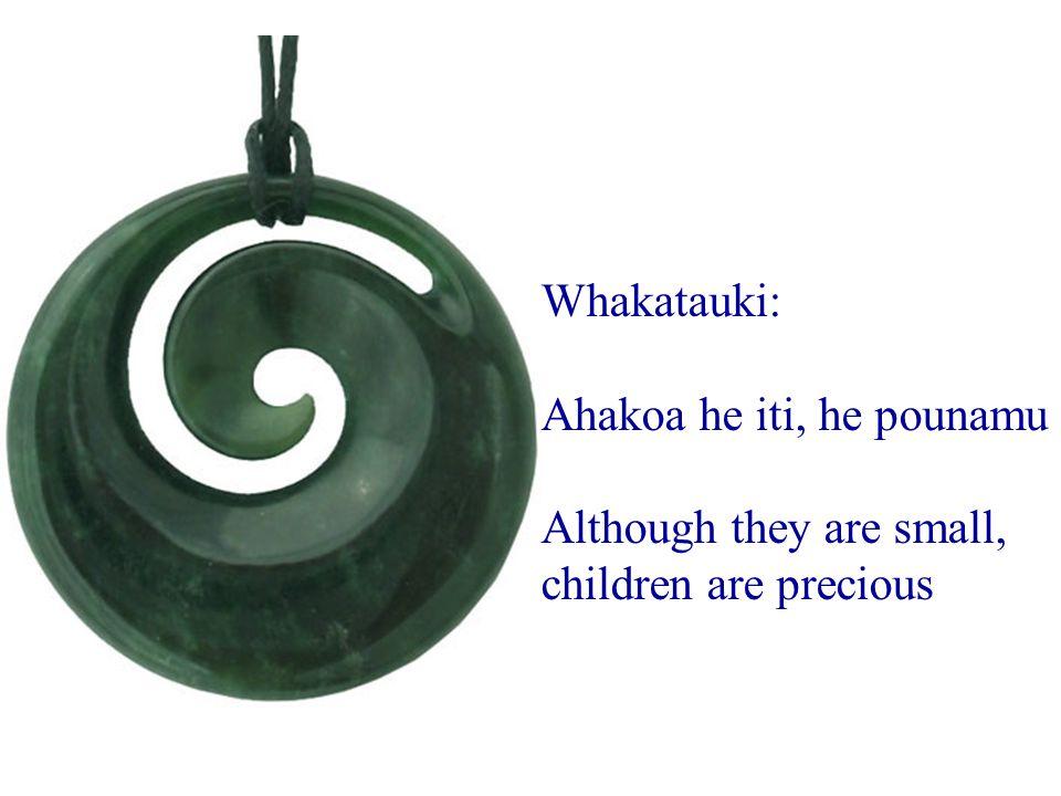 Whakatauki: Ahakoa he iti, he pounamu Although they are small, children are precious