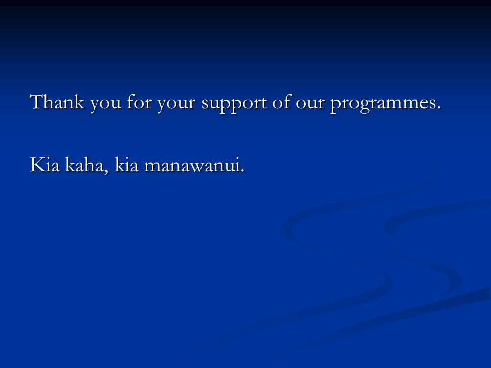 Thank you for your support of our programmes. Kia kaha, kia manawanui.