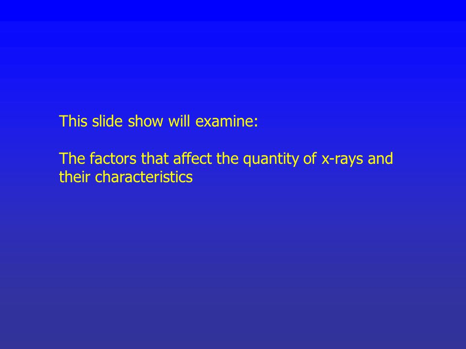Slide Show 2: Factors affecting x-ray beam quality and quantity