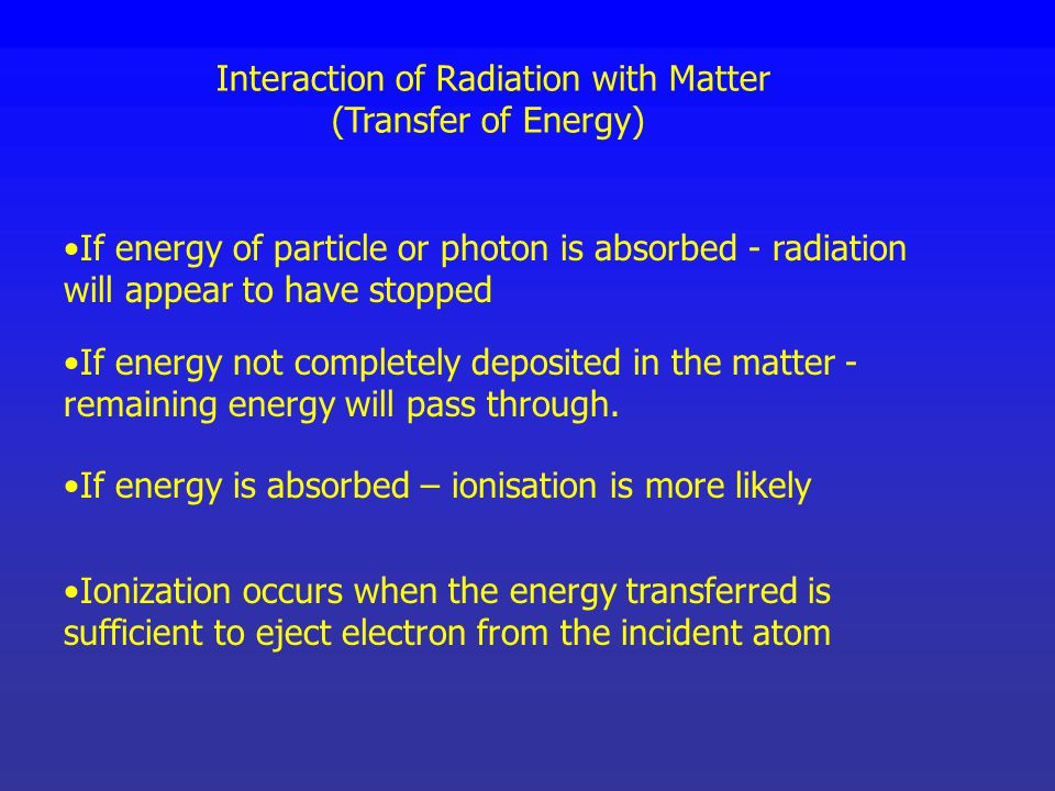 This slide show will: 1. Examine the energy transfer that accompanies interaction of radiation with matter 2. Examine how x-rays interact with matter