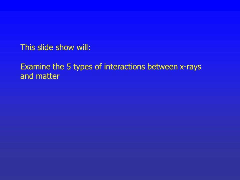 Slide Show 3: How X-rays Interact with Matter