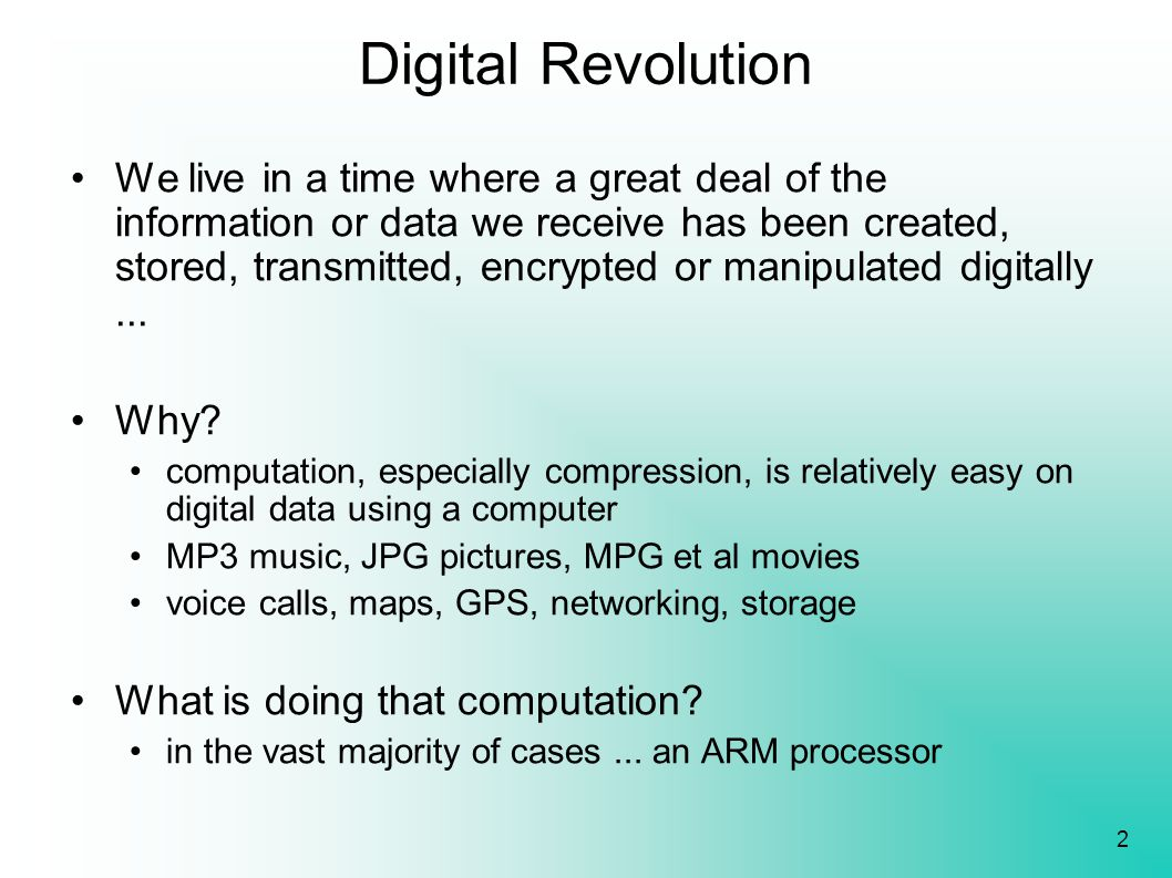 2 Digital Revolution We live in a time where a great deal of the information or data we receive has been created, stored, transmitted, encrypted or ma