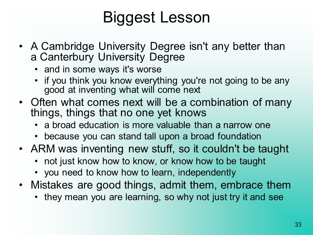 33 Biggest Lesson A Cambridge University Degree isn't any better than a Canterbury University Degree and in some ways it's worse if you think you know