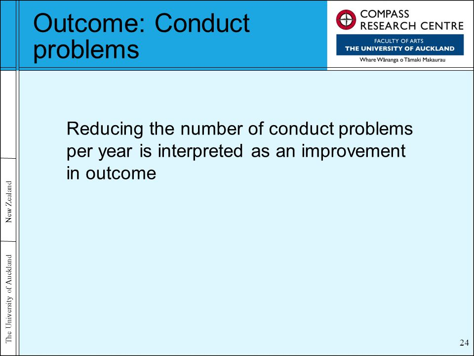 The University of Auckland New Zealand Outcome: Conduct problems 24 Reducing the number of conduct problems per year is interpreted as an improvement