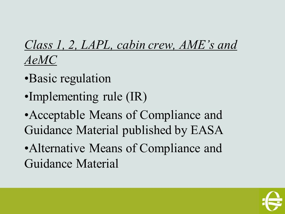 Class 1, 2, LAPL, cabin crew, AME's and AeMC Basic regulation Implementing rule (IR) Acceptable Means of Compliance and Guidance Material published by EASA Alternative Means of Compliance and Guidance Material