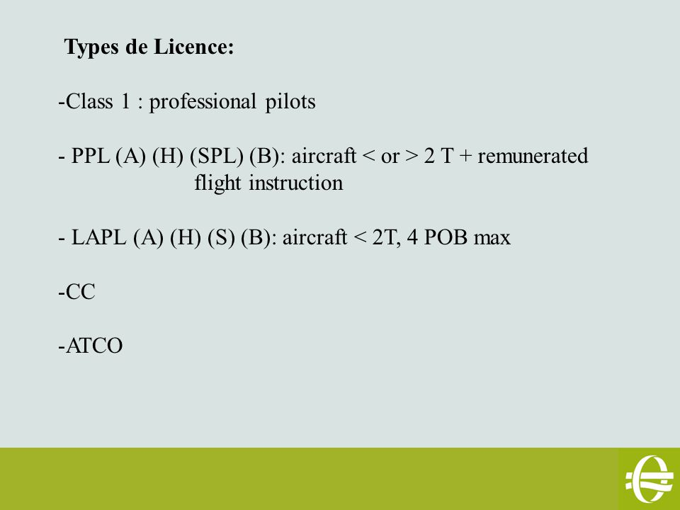 Legal framework : -Basic Regulations : EU parliament and of the Council = powers conferred to European commission (IR) and EASA can create AMC's and GM - Implemeting rules (IR) : EU Commission (ORA- ARA and Part-Med) - AMC's and GM published by EASA on the EASA Website … for Class 1, PPL, LAPL, CC and ATCO.