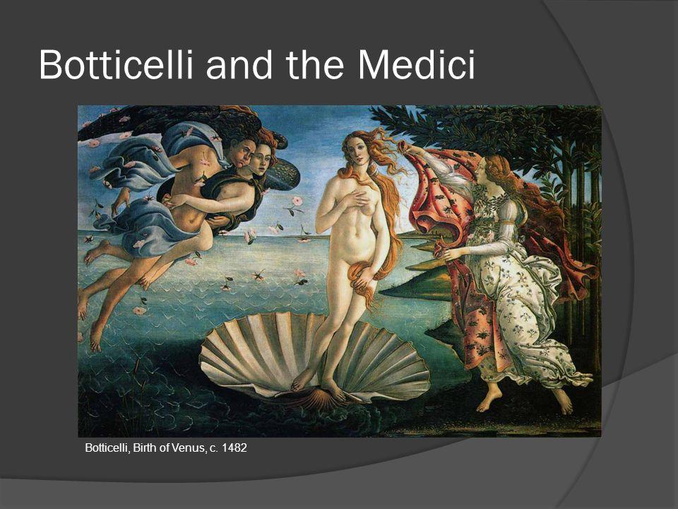 Botticelli and the Medici Botticelli, Birth of Venus, c. 1482