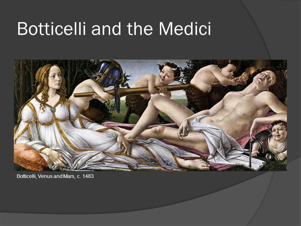 Botticelli and the Medici Botticelli, Venus and Mars, c. 1483
