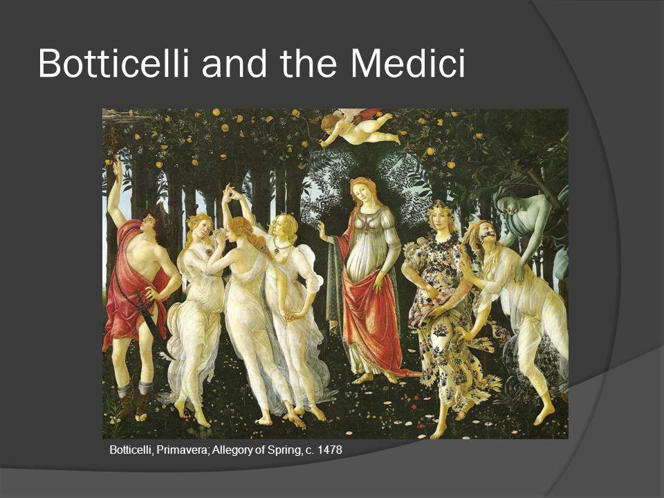 Botticelli and the Medici Botticelli, Primavera; Allegory of Spring, c. 1478