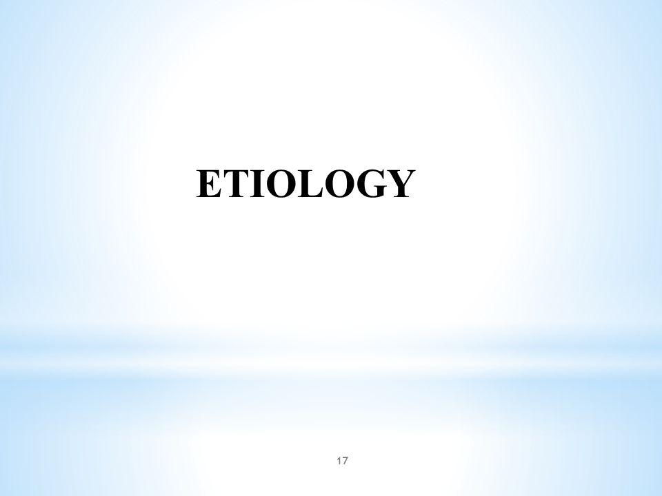 17 ETIOLOGY
