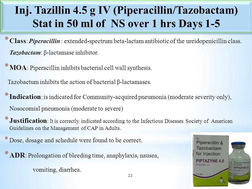 * Class : Piperacillin : extended-spectrum beta-lactam antibiotic of the ureidopenicillin class. Tazobactam: β-lactamase inhibitor. * MOA : Piperacill