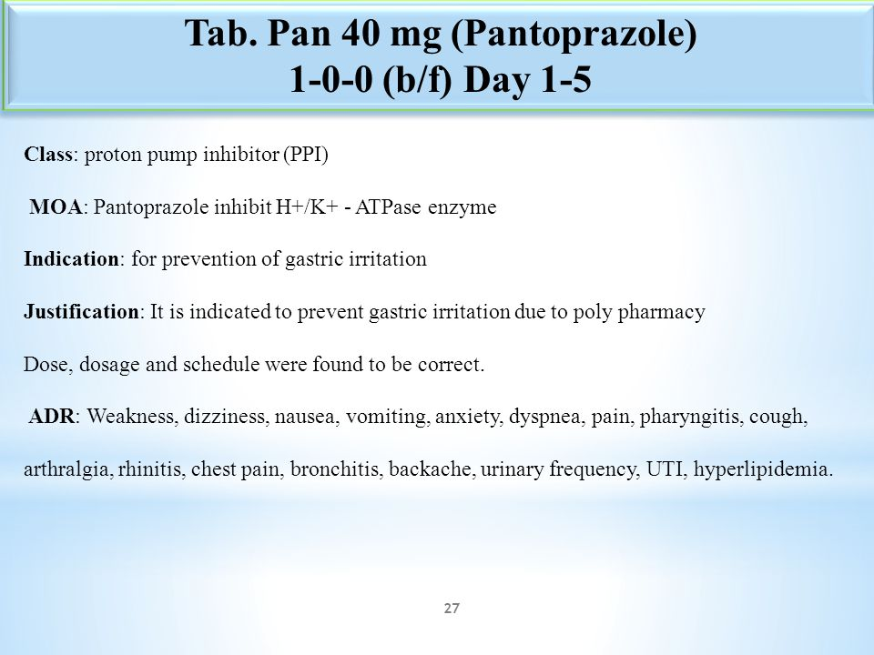 Class: proton pump inhibitor (PPI) MOA: Pantoprazole inhibit H+/K+ - ATPase enzyme Indication: for prevention of gastric irritation Justification: It