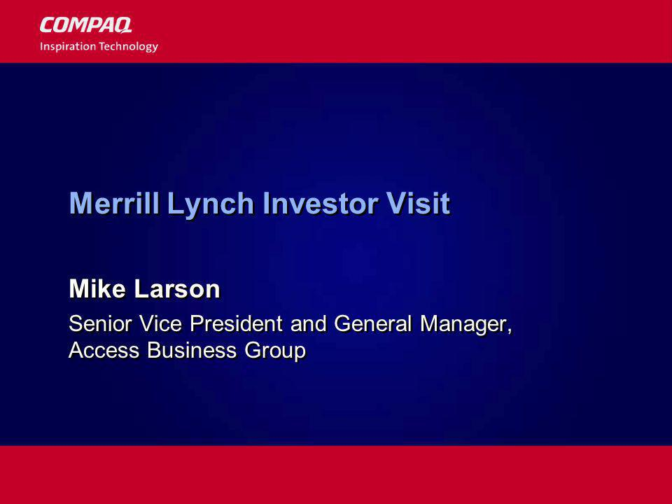 Merrill Lynch Investor Visit Mike Larson Senior Vice President and General Manager, Access Business Group Mike Larson Senior Vice President and General Manager, Access Business Group