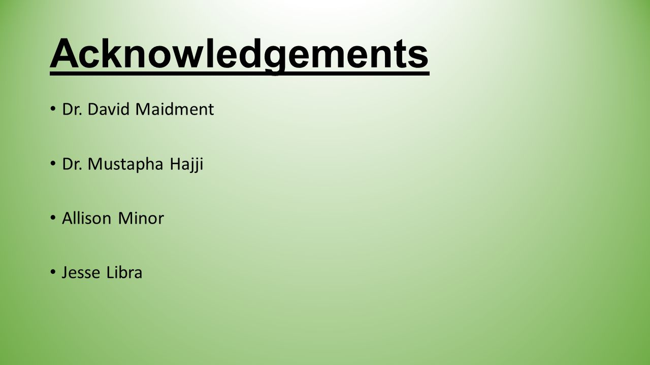 Acknowledgements Dr. David Maidment Dr. Mustapha Hajji Allison Minor Jesse Libra