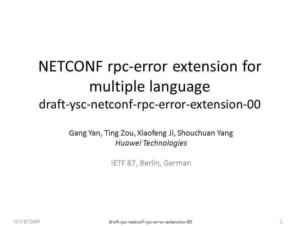 draft-ysc-netconf-rpc-error-extension-00IETF 87 OSPF1 NETCONF rpc-error extension for multiple language draft-ysc-netconf-rpc-error-extension-00 Gang Yan, Ting Zou, Xiaofeng Ji, Shouchuan Yang Huawei Technologies IETF 87, Berlin, German