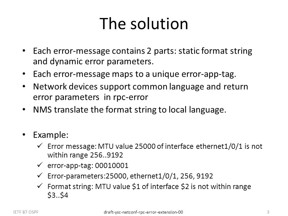 draft-ysc-netconf-rpc-error-extension-00IETF 87 OSPF3 The solution Each error-message contains 2 parts: static format string and dynamic error paramet