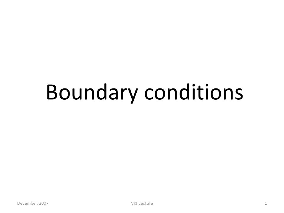 December, 2007VKI Lecture1 Boundary conditions