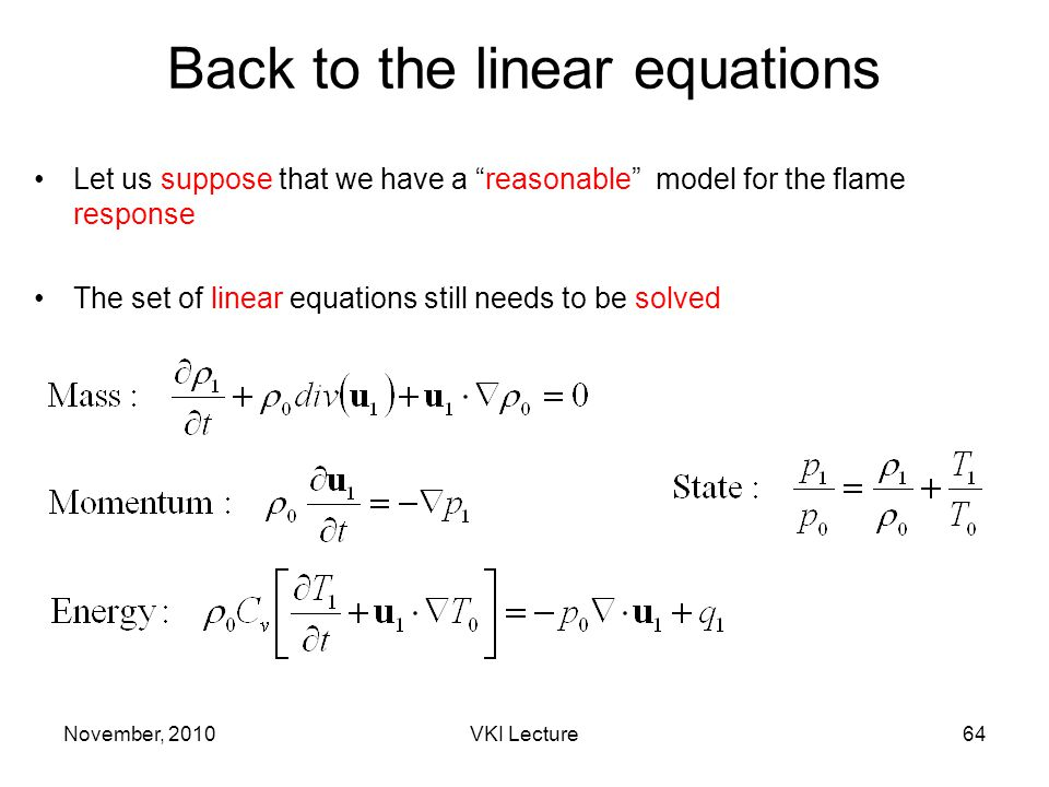 November, 2010VKI Lecture64 Back to the linear equations Let us suppose that we have a reasonable model for the flame response The set of linear equations still needs to be solved