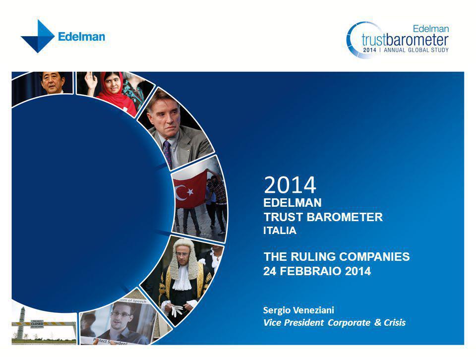 2014 EDELMAN TRUST BAROMETER ITALIA THE RULING COMPANIES 24 FEBBRAIO 2014 Sergio Veneziani Vice President Corporate & Crisis