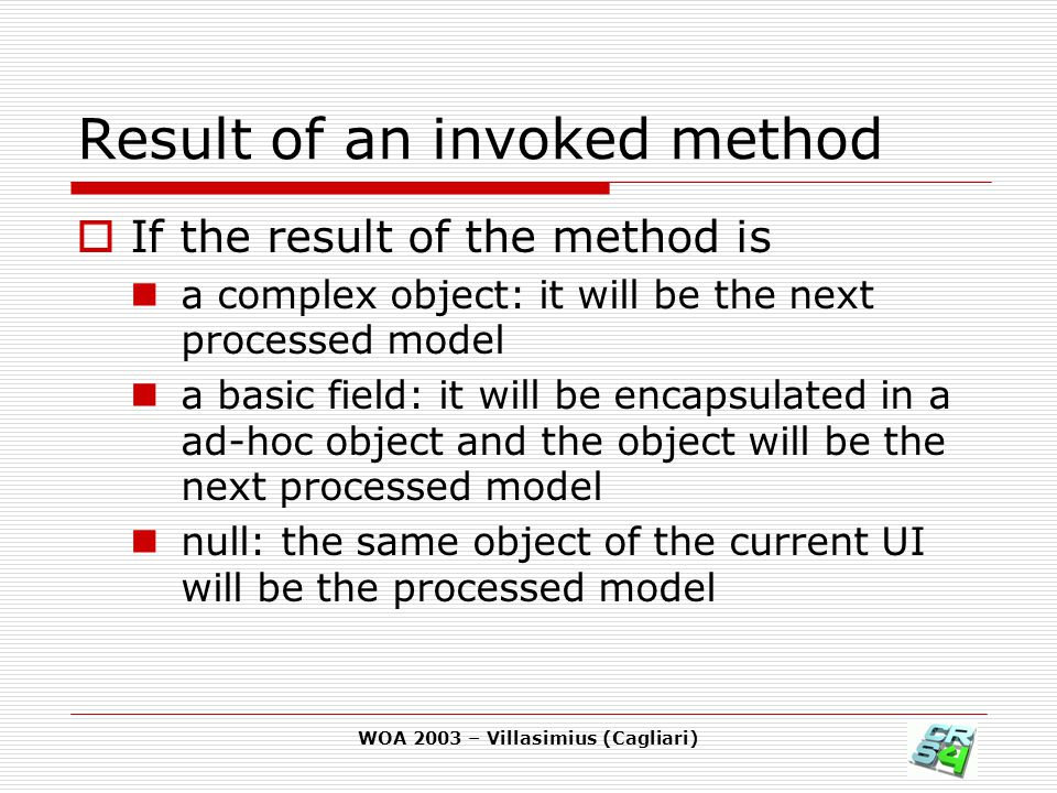 WOA 2003 – Villasimius (Cagliari) Result of an invoked method  If the result of the method is a complex object: it will be the next processed model a