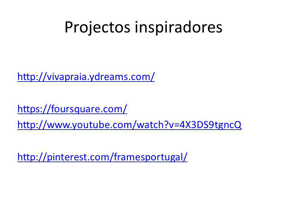 Projectos inspiradores http://vivapraia.ydreams.com/ https://foursquare.com/ http://www.youtube.com/watch?v=4X3DS9tgncQ http://pinterest.com/framesportugal/
