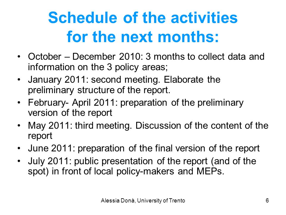 Alessia Donà, University of Trento6 Schedule of the activities for the next months: October – December 2010: 3 months to collect data and information
