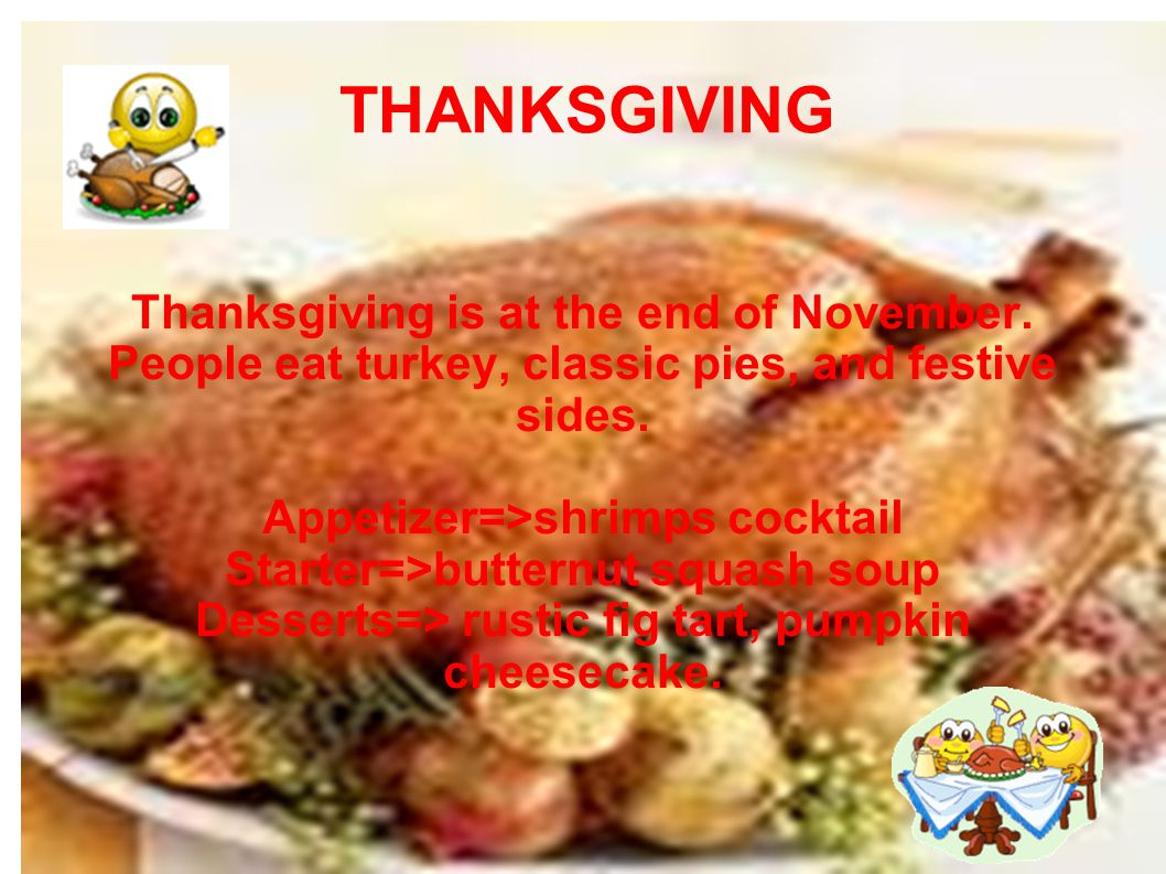 THANKSGIVING Thanksgiving is at the end of November.