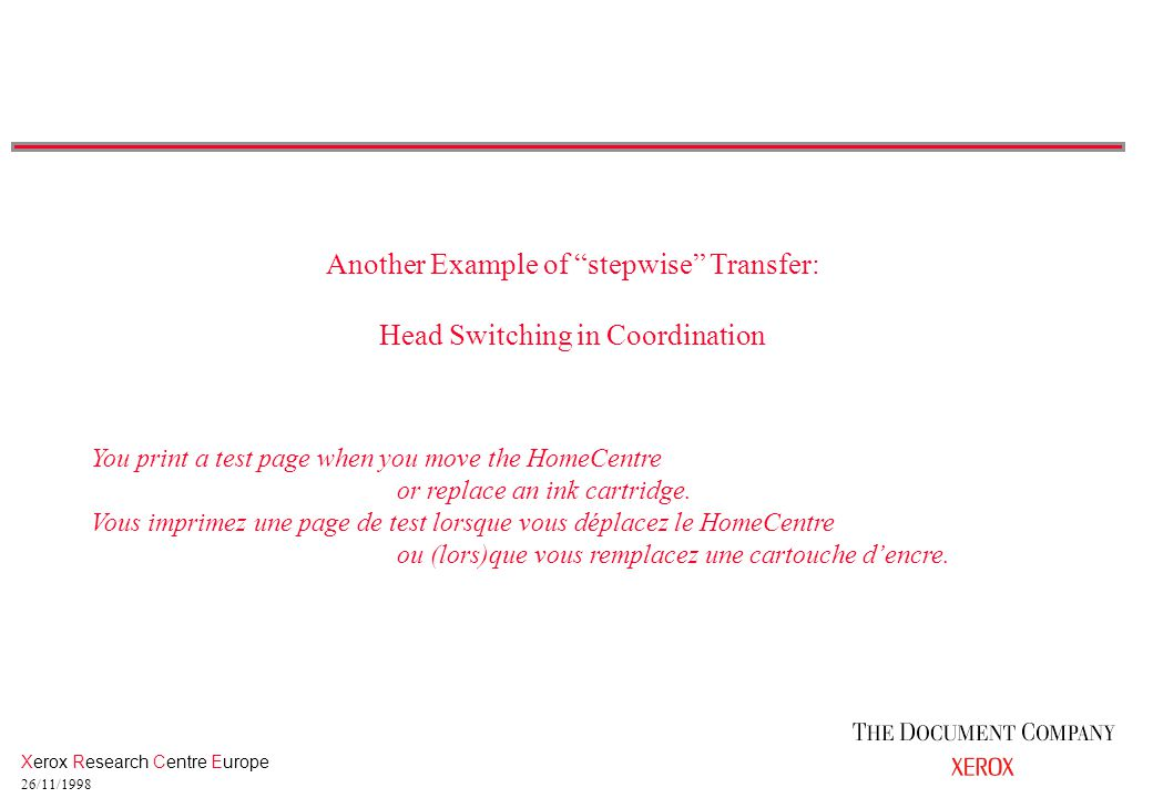 Xerox Research Centre Europe 26/11/1998 You print a test page when you move the HomeCentre or replace an ink cartridge.