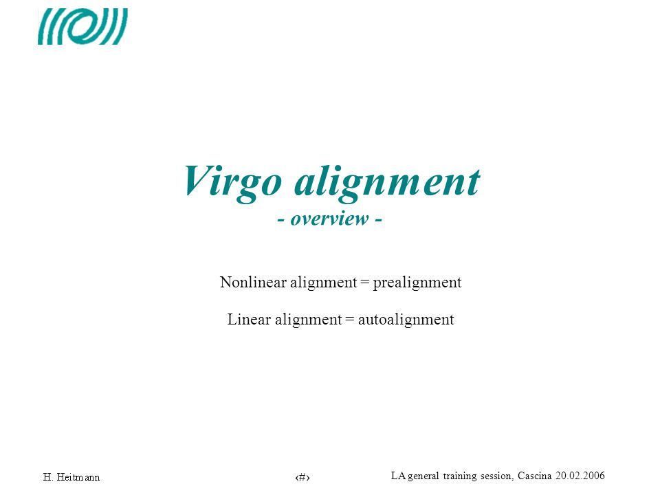 1 LA general training session, Cascina 20.02.2006 Virgo alignment - overview - Nonlinear alignment = prealignment Linear alignment = autoalignment