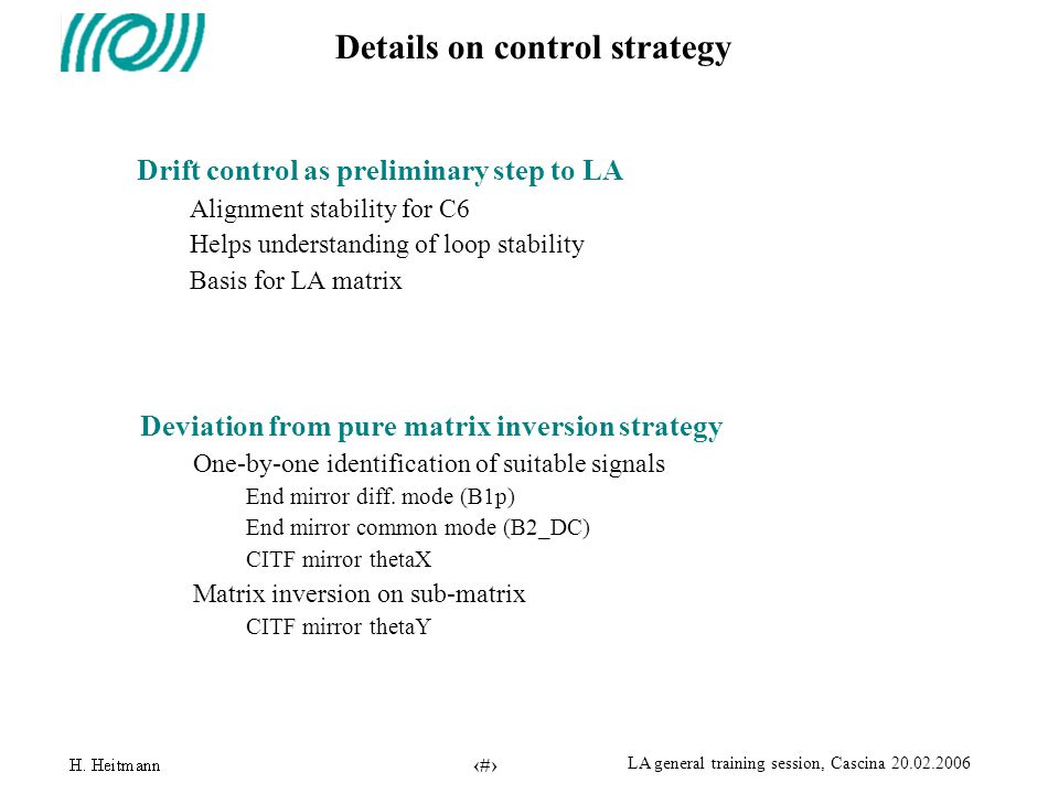 36 LA general training session, Cascina 20.02.2006 Details on control strategy Deviation from pure matrix inversion strategy One-by-one identification of suitable signals End mirror diff.