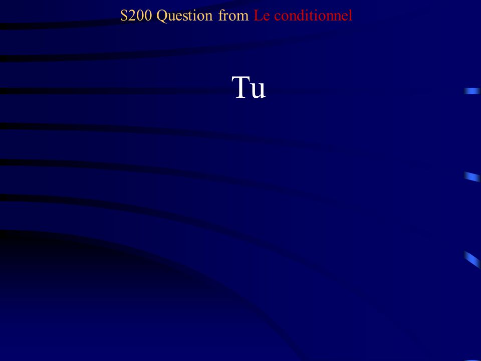 $100 Answer from Le conditionnel -ais