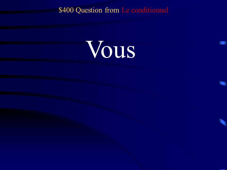 $300 Answer from Le conditionnel -ait