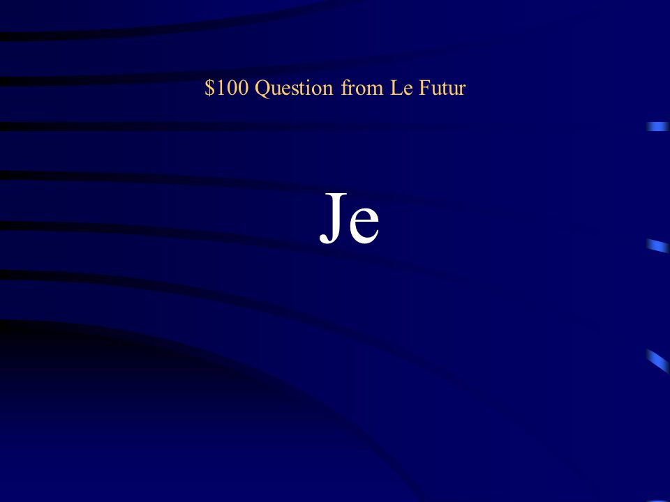Jeopardy Le futur Le conditionnel Vocabulaire de voyage 100 200 300 400 500 100 200 300 400 500 Double Jeopardy Irregular stems Le plan de Paris