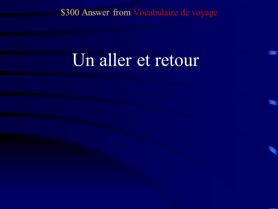 $300 Question from Vocabulaire de voyage Round trip ticket