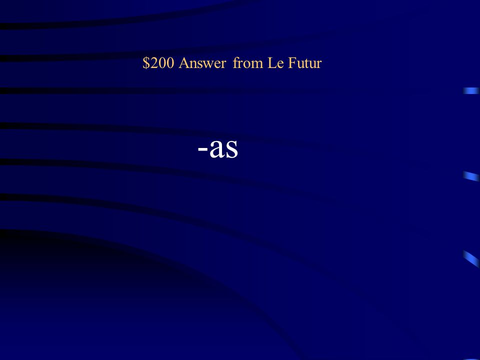 $200 Answer from Le conditionnel -ais