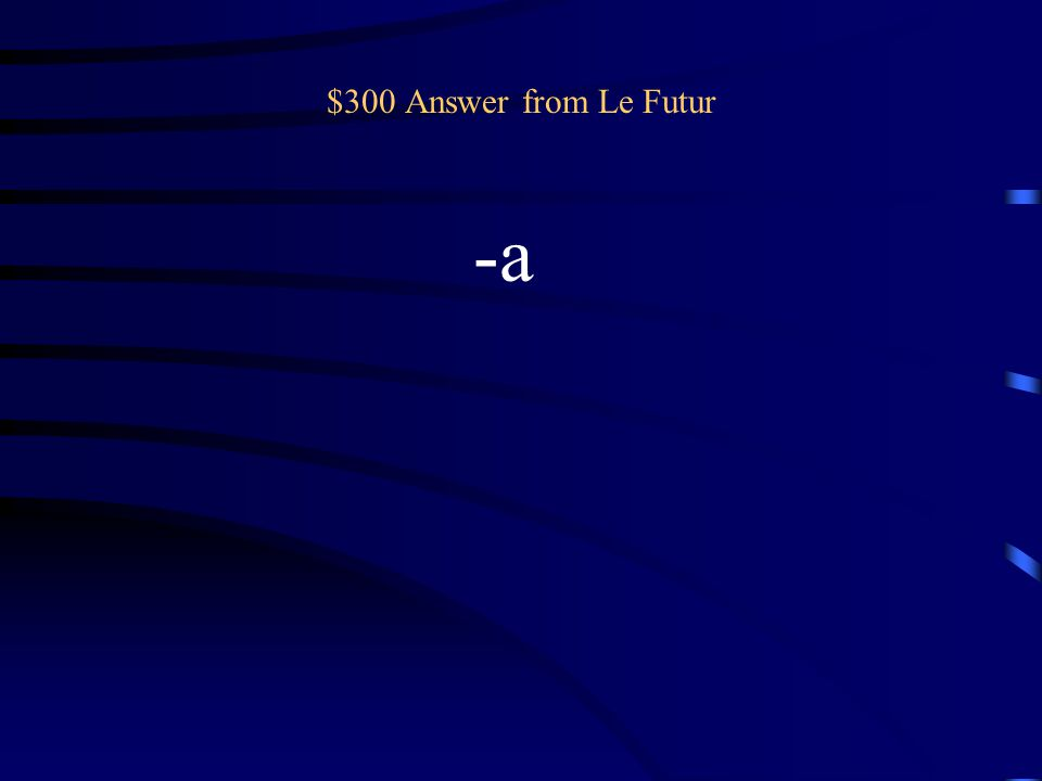$300 Question from Le Futur Il/Elle