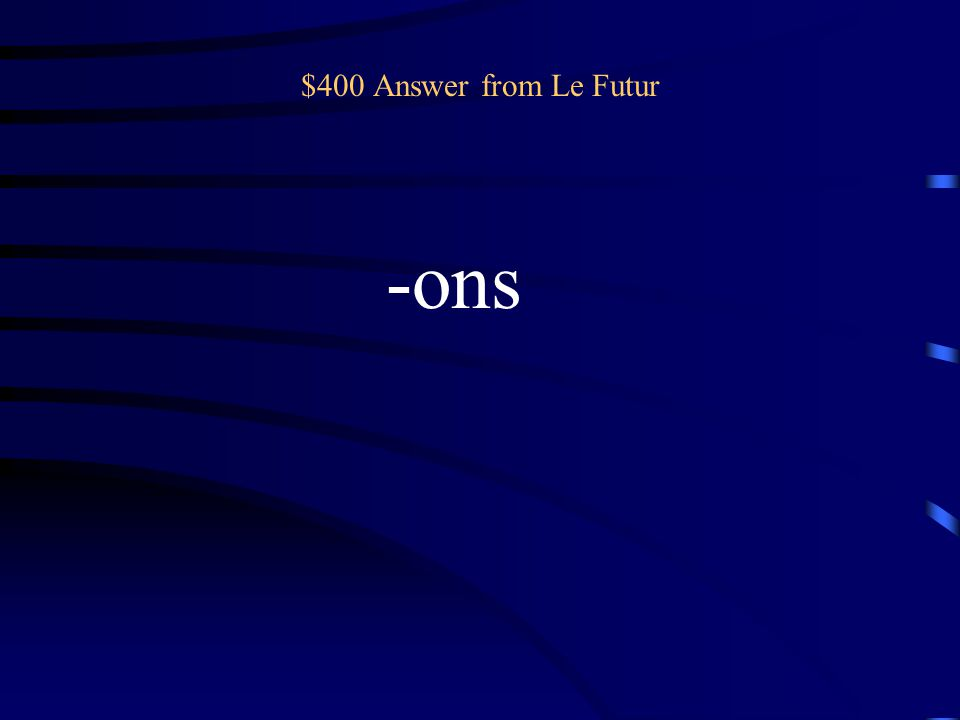 $400 Answer from Le Futur -ons