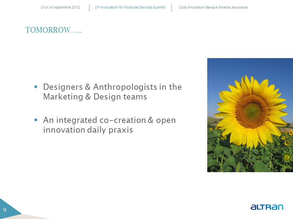 Club Innovation Banque Finance Assurance2 nd Innovation for Financial Services Summit21st of septembre 2012 TOMORROW….. 9  Designers & Anthropologist