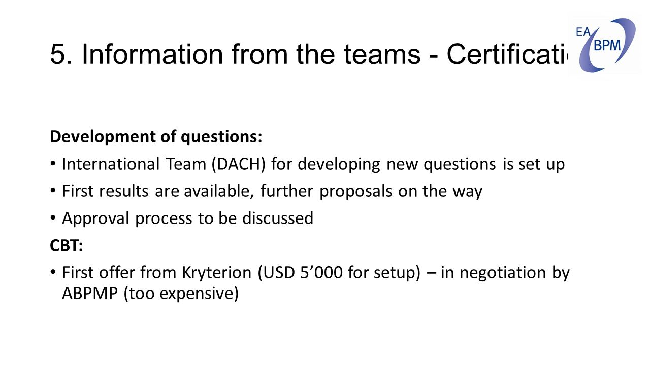 5. Information from the teams - Certification Development of questions: International Team (DACH) for developing new questions is set up First results