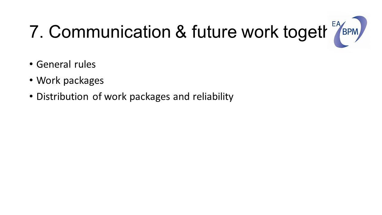7. Communication & future work together General rules Work packages Distribution of work packages and reliability