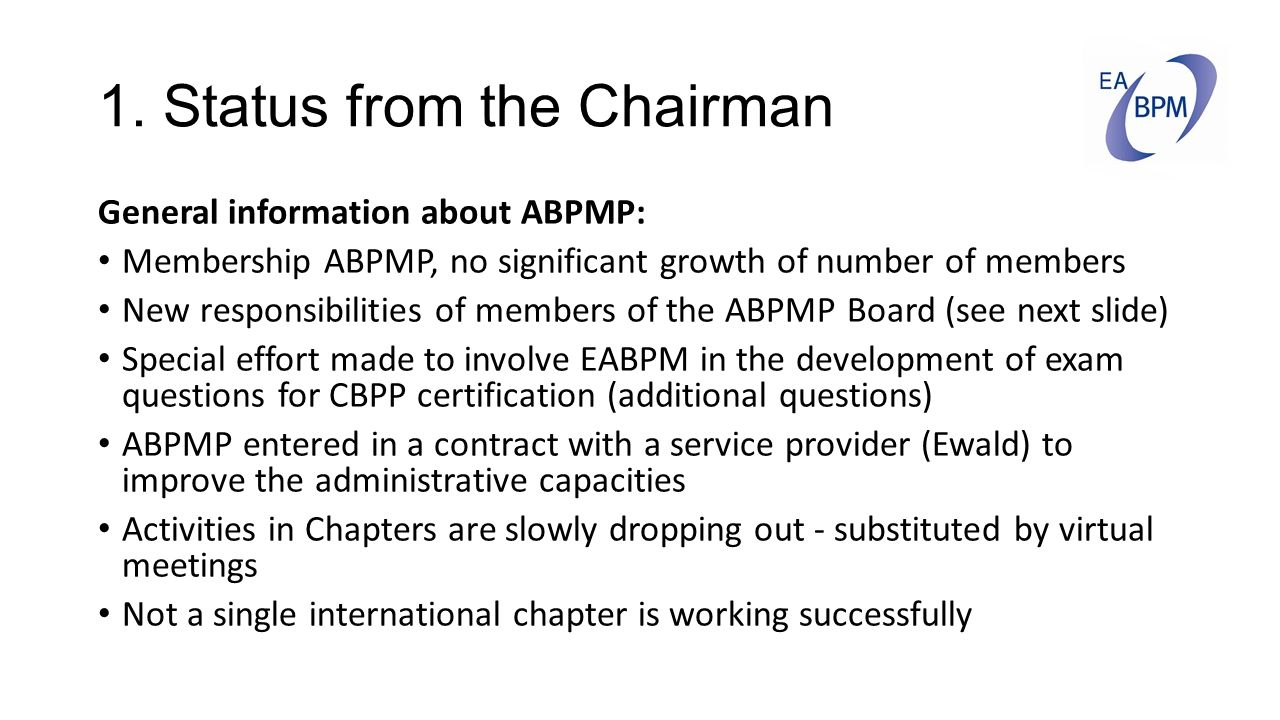 1. Status from the Chairman General information about ABPMP: Membership ABPMP, no significant growth of number of members New responsibilities of memb