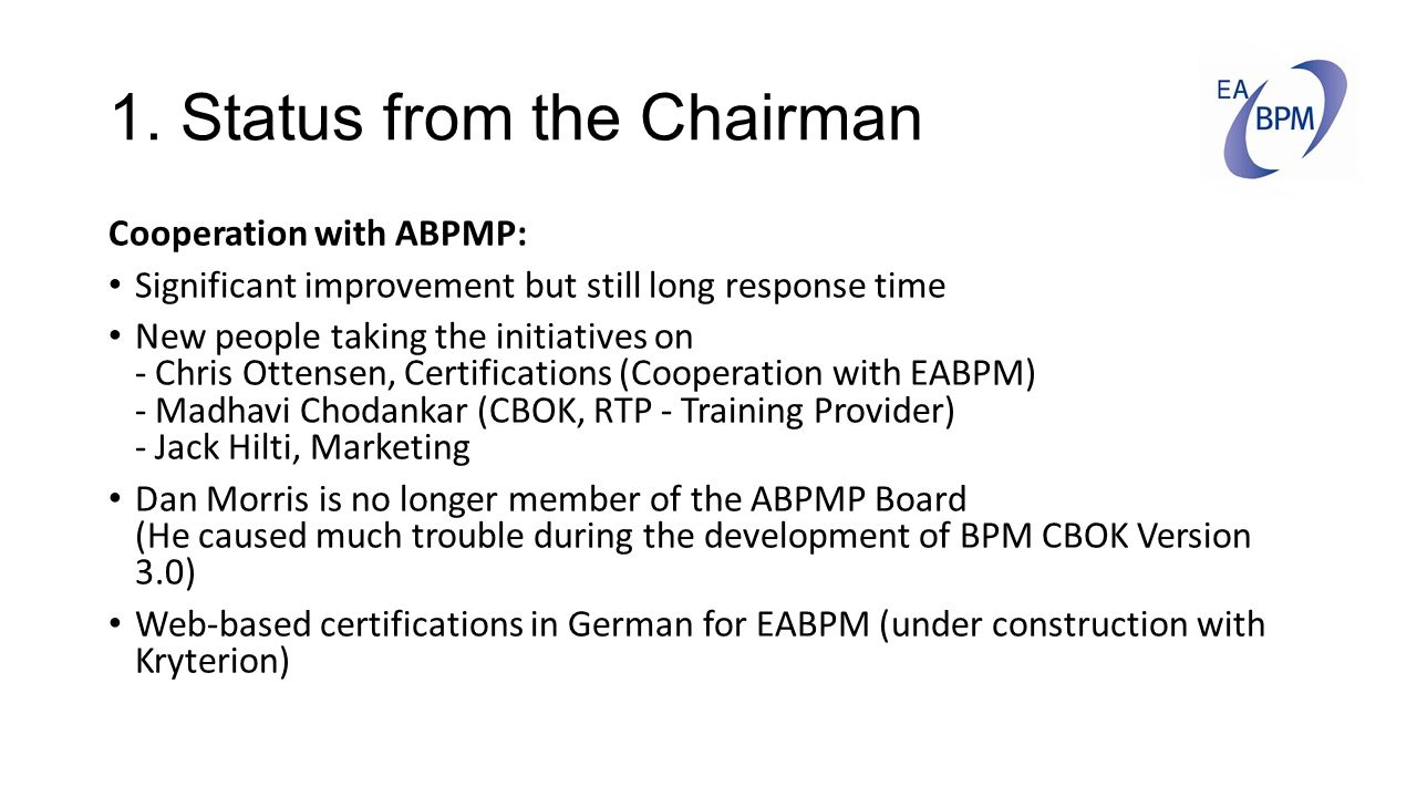 1. Status from the Chairman Cooperation with ABPMP: Significant improvement but still long response time New people taking the initiatives on - Chris