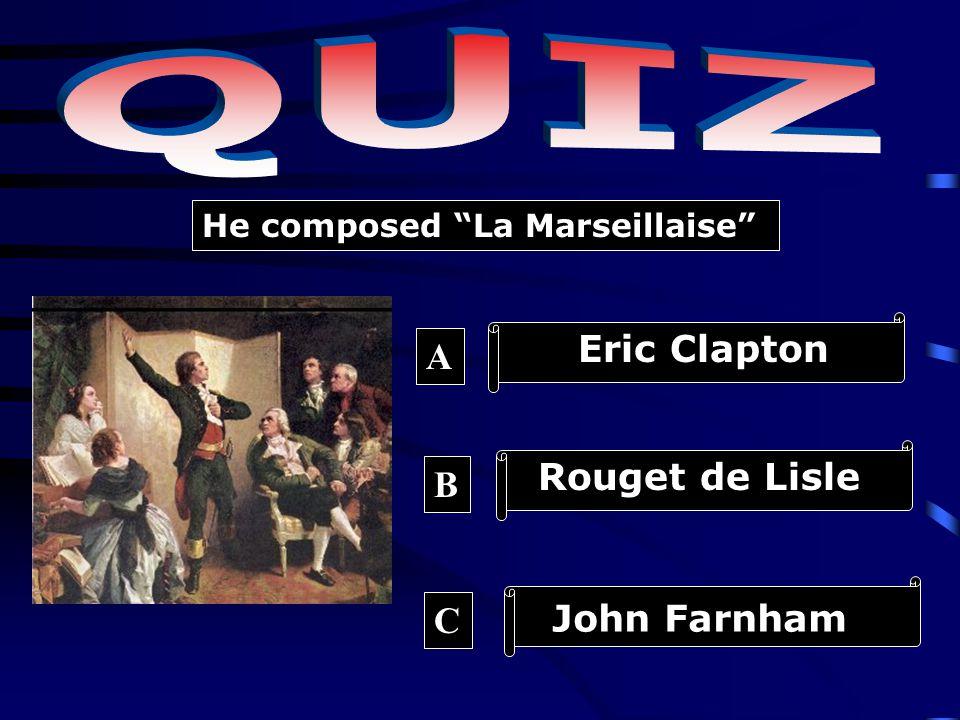 He composed La Marseillaise Eric Clapton Rouget de Lisle John Farnham A B C